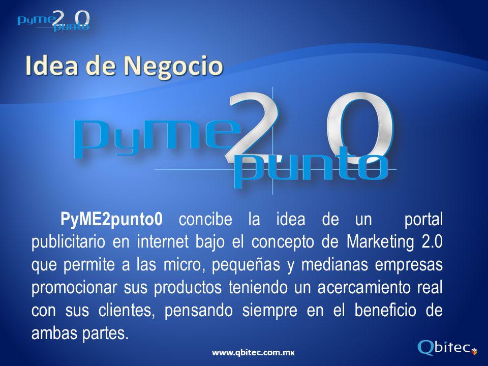 www.qbitec.com.mx PyME2punto0 concibe la idea de un portal publicitario en internet bajo el concepto de Marketing 2.0 que permite a las micro, pequeña