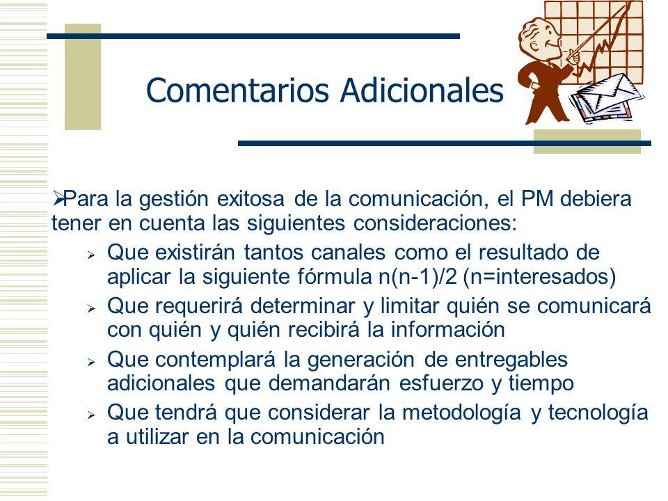 Comentarios Adicionales Para la gestión exitosa de la comunicación, el PM debiera tener en cuenta las siguientes consideraciones: Que existirán tantos