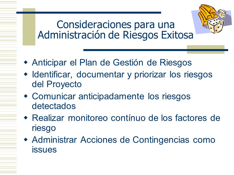 Consideraciones para una Administración de Riesgos Exitosa Anticipar el Plan de Gestión de Riesgos Identificar, documentar y priorizar los riesgos del