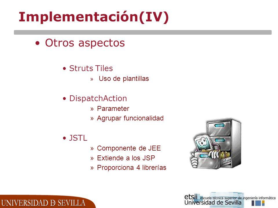 Implementación(IV) Otros aspectos Struts Tiles » Uso de plantillas DispatchAction »Parameter »Agrupar funcionalidad JSTL »Componente de JEE »Extiende
