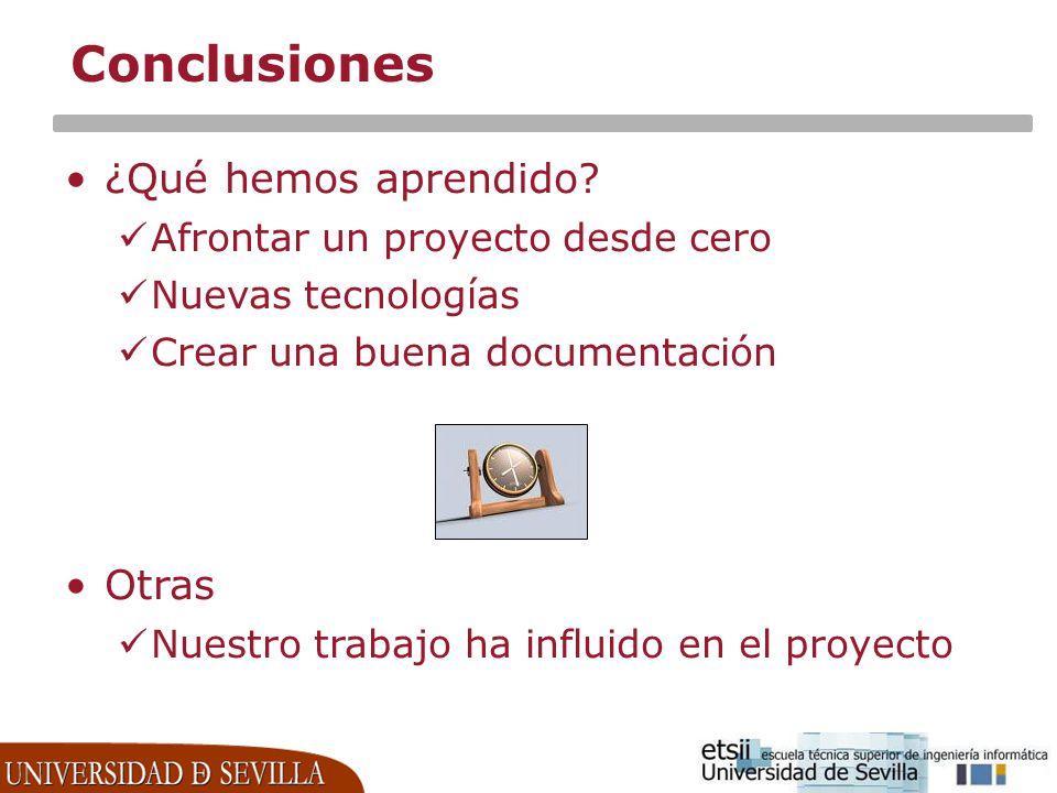 Conclusiones ¿Qué hemos aprendido? Afrontar un proyecto desde cero Nuevas tecnologías Crear una buena documentación Otras Nuestro trabajo ha influido