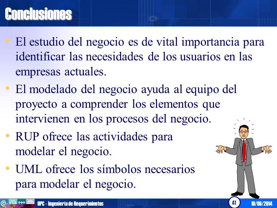 10/06/2014UPC - Ingeniería de Requerimientos 41Conclusiones El estudio del negocio es de vital importancia para identificar las necesidades de los usu