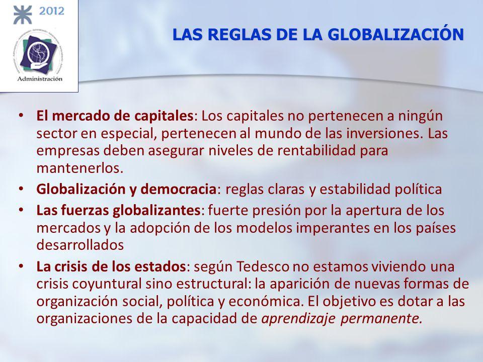 LAS REGLAS DE LA GLOBALIZACIÓN El mercado de capitales: Los capitales no pertenecen a ningún sector en especial, pertenecen al mundo de las inversione