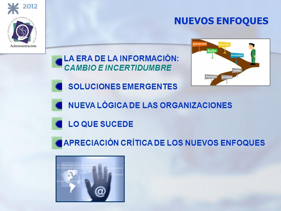 NUEVOS ENFOQUES LA ERA DE LA INFORMACIÓN: CAMBIO E INCERTIDUMBRE SOLUCIONES EMERGENTES NUEVA LÓGICA DE LAS ORGANIZACIONES LO QUE SUCEDE APRECIACIÓN CR