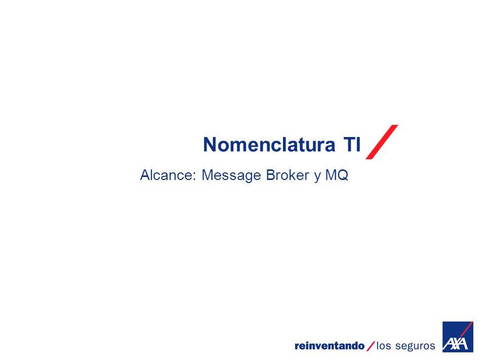 Nomenclatura TI Alcance: Message Broker y MQ