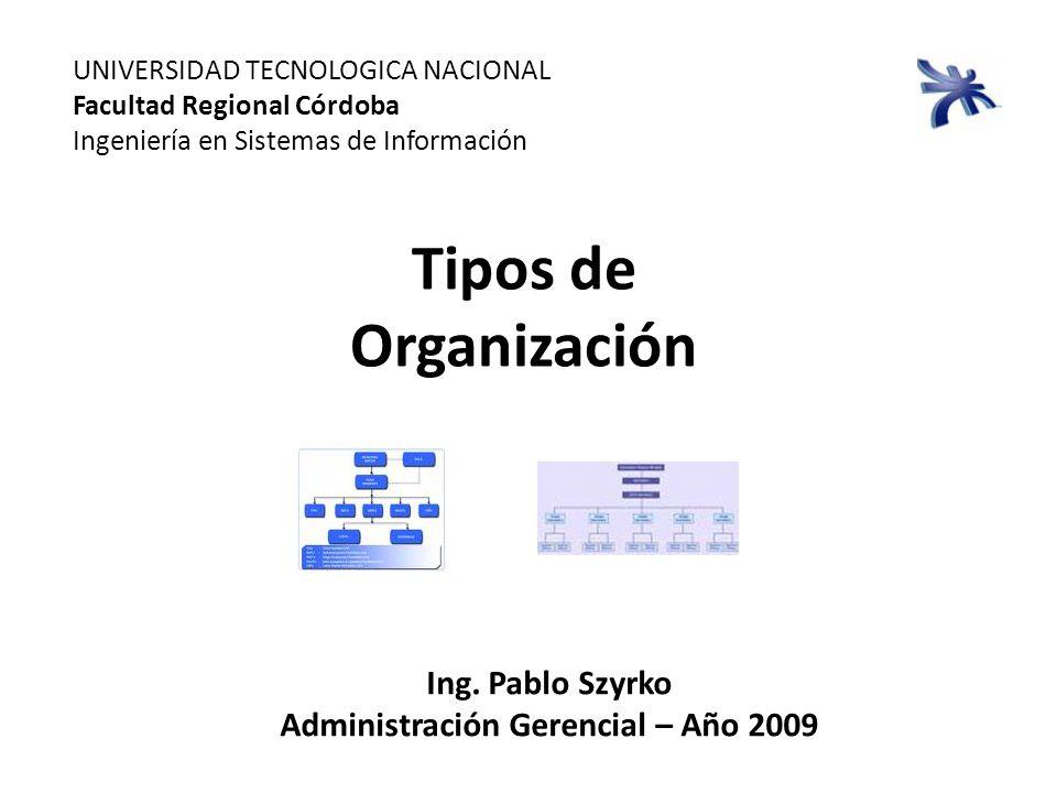 Tipos de Organización UNIVERSIDAD TECNOLOGICA NACIONAL Facultad Regional Córdoba Ingeniería en Sistemas de Información Ing.
