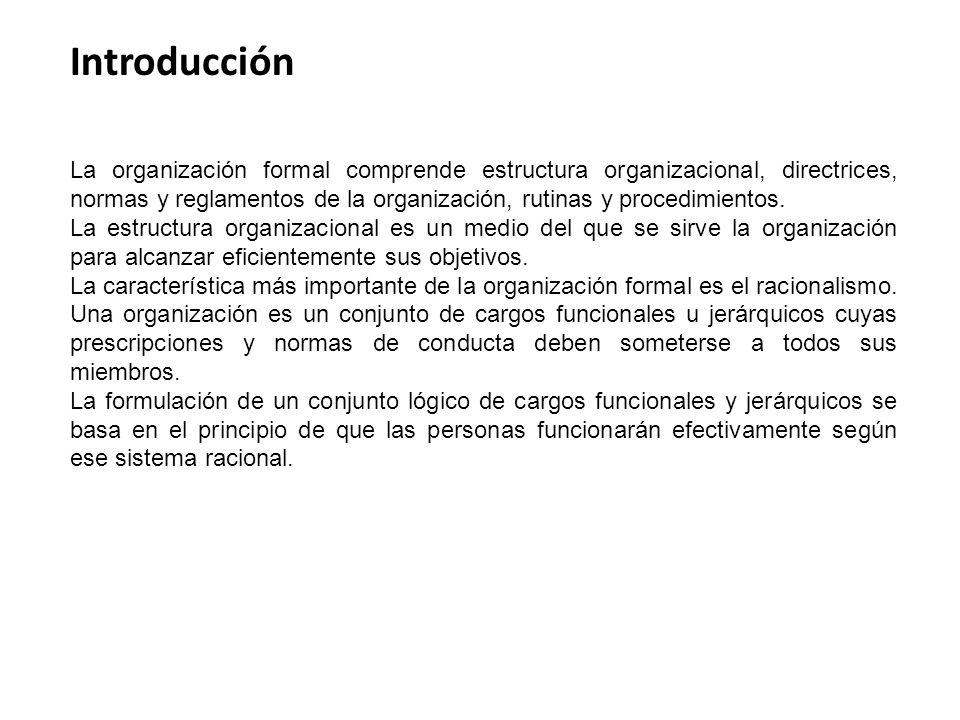 La organización formal comprende estructura organizacional, directrices, normas y reglamentos de la organización, rutinas y procedimientos.
