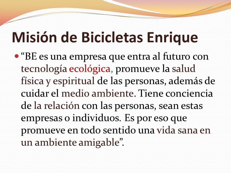 Misión de Bicicletas Enrique BE es una empresa que entra al futuro con tecnología ecológica, promueve la salud física y espiritual de las personas, ad