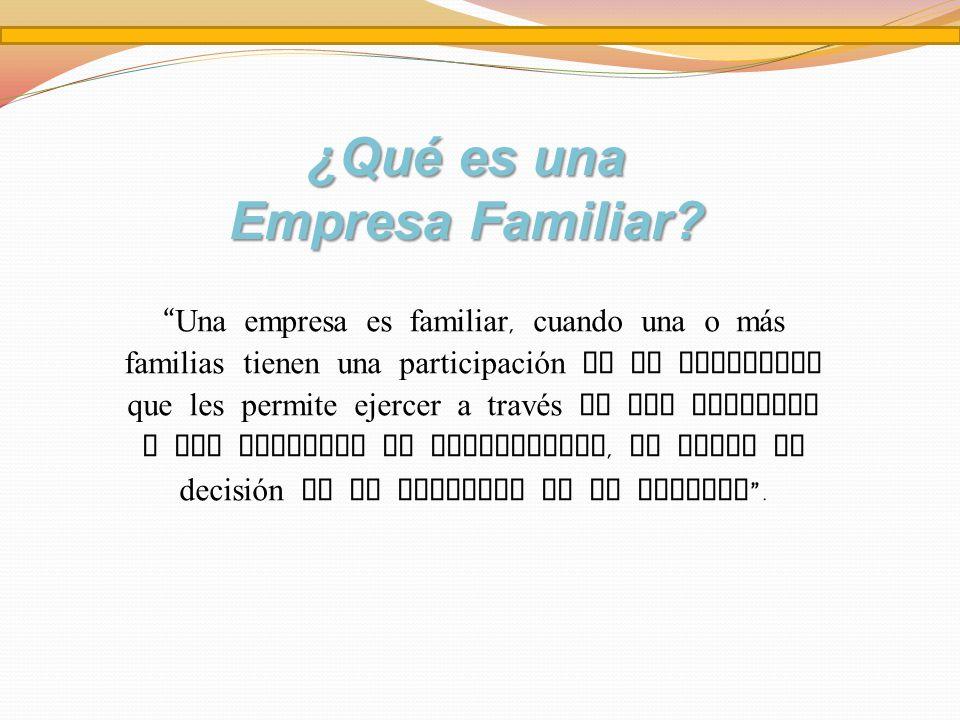 ¿Qué es una Empresa Familiar? Una empresa es familiar, cuando una o m á s familias tienen una participación en la propiedad que les permite ejercer a