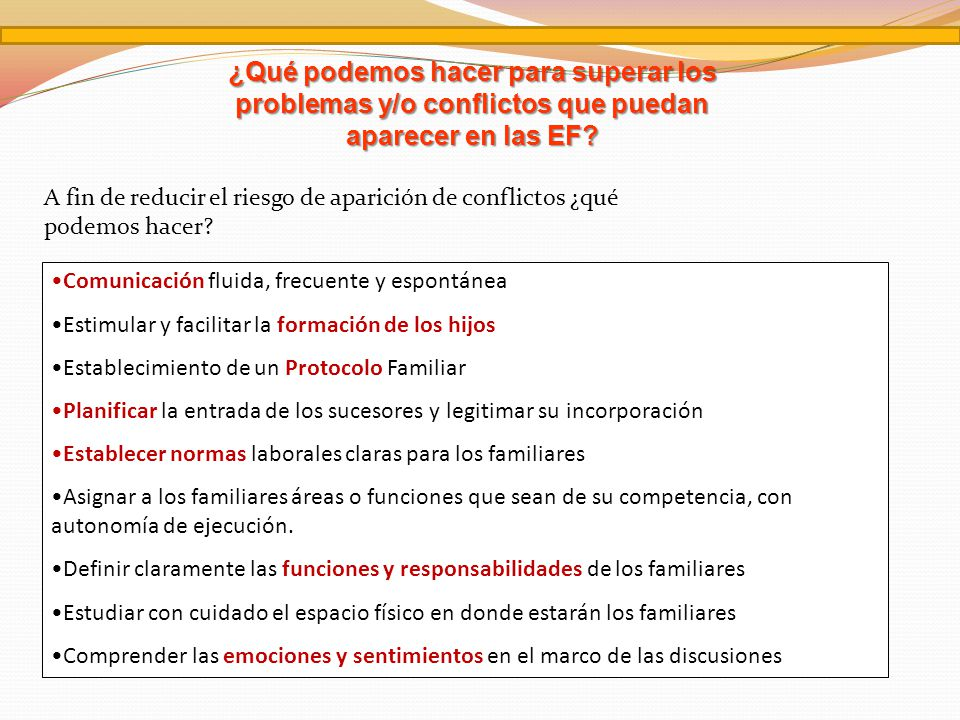 Comunicación fluida, frecuente y espontánea Estimular y facilitar la formación de los hijos Establecimiento de un Protocolo Familiar Planificar la ent