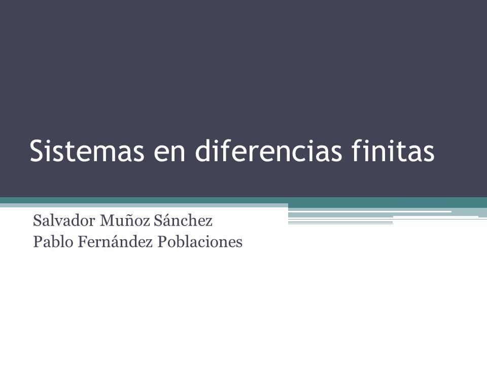 Sistemas en diferencias finitas Salvador Muñoz Sánchez Pablo Fernández Poblaciones