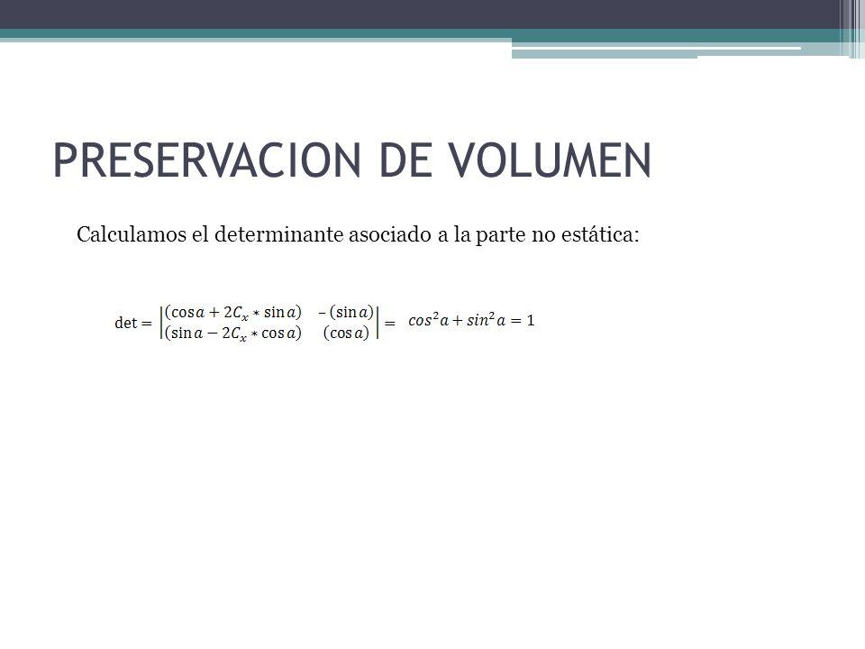 PRESERVACION DE VOLUMEN Calculamos el determinante asociado a la parte no estática: