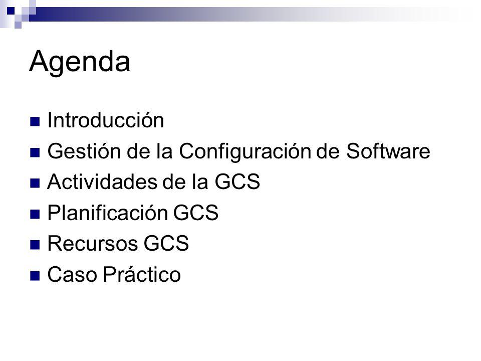 Agenda Introducción Gestión de la Configuración de Software Actividades de la GCS Planificación GCS Recursos GCS Caso Práctico