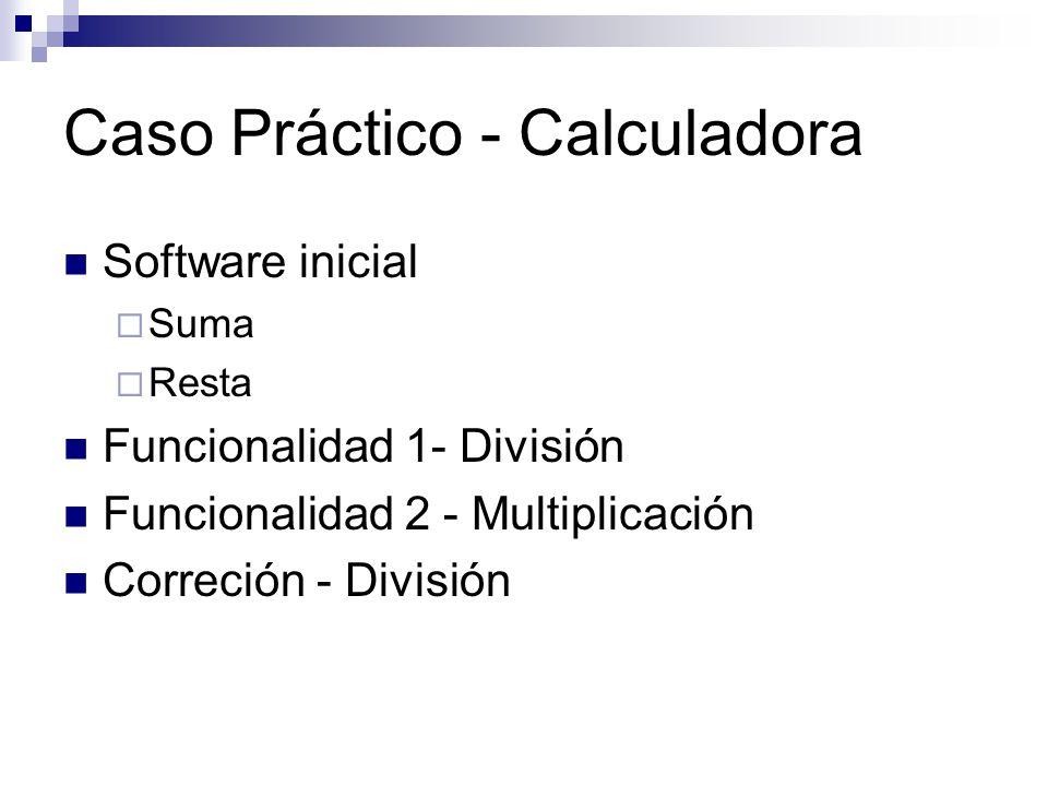 Caso Práctico - Calculadora Software inicial Suma Resta Funcionalidad 1- División Funcionalidad 2 - Multiplicación Correción - División
