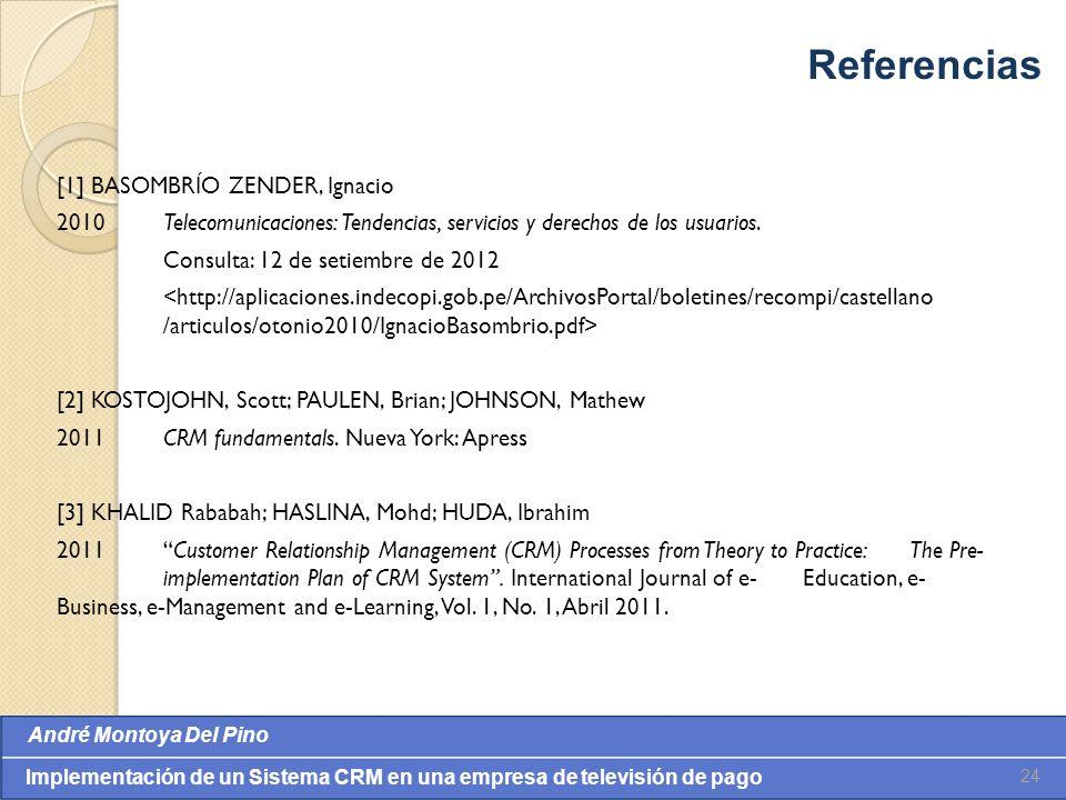 Valores: Integridade, Comprometimento, Cooperação, Inovação e Eqüidade André Montoya Del Pino Implementación de un Sistema CRM en una empresa de televisión de pago [1] BASOMBRÍO ZENDER, Ignacio 2010Telecomunicaciones: Tendencias, servicios y derechos de los usuarios.