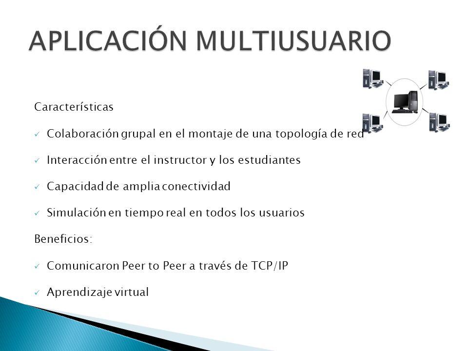 Características Colaboración grupal en el montaje de una topología de red Interacción entre el instructor y los estudiantes Capacidad de amplia conectividad Simulación en tiempo real en todos los usuarios Beneficios: Comunicaron Peer to Peer a través de TCP/IP Aprendizaje virtual