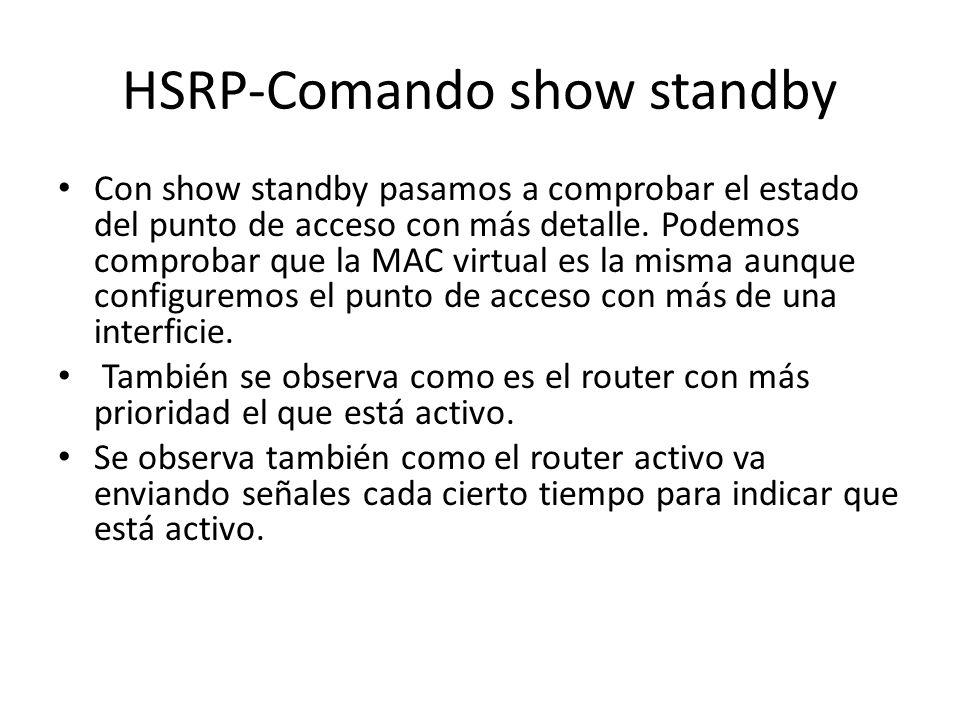Con show standby pasamos a comprobar el estado del punto de acceso con más detalle. Podemos comprobar que la MAC virtual es la misma aunque configurem