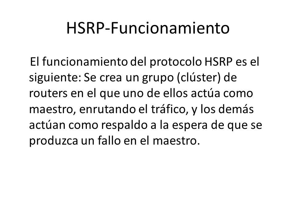 HSRP-Funcionamiento El funcionamiento del protocolo HSRP es el siguiente: Se crea un grupo (clúster) de routers en el que uno de ellos actúa como maes