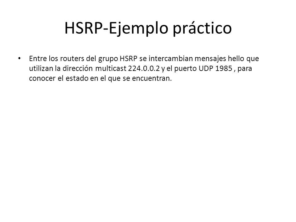 HSRP-Ejemplo práctico Entre los routers del grupo HSRP se intercambian mensajes hello que utilizan la dirección multicast 224.0.0.2 y el puerto UDP 19