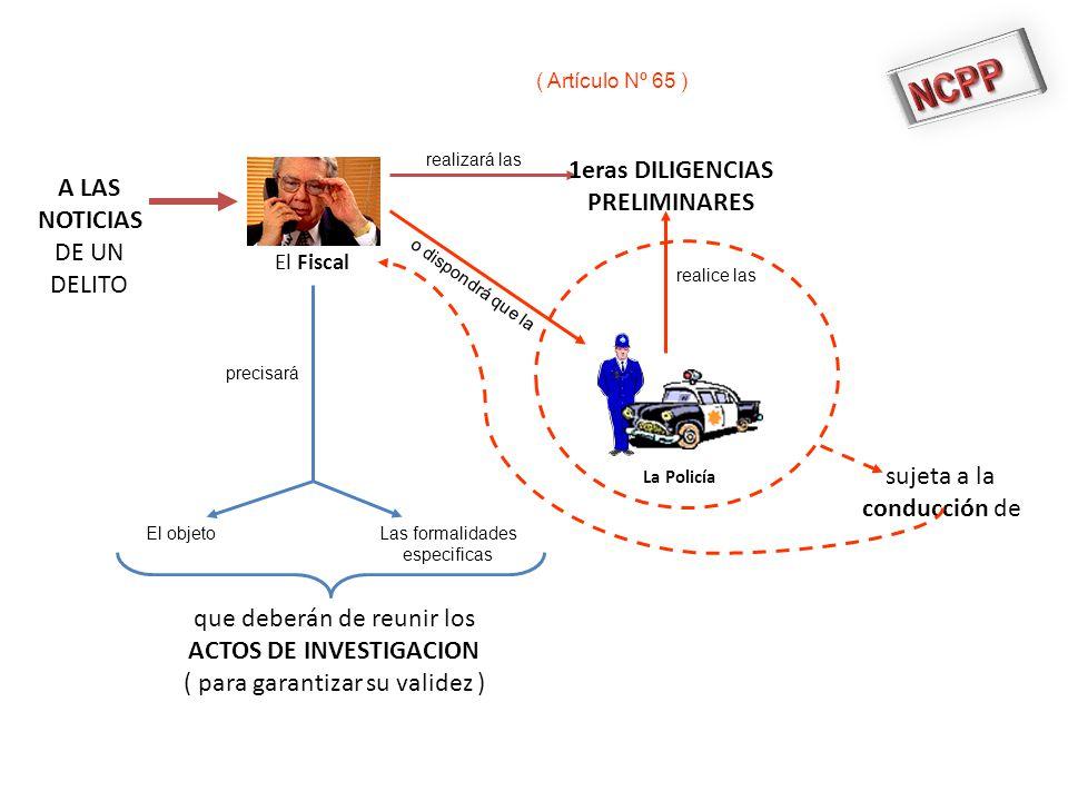 ELMINISTERIOPUBLICO en la investigación de un DELITO deberá de obtener ELEMENTOS DE CONVICCION que acrediten los HECHOS DELICTIVOS que identifique a los AUTORES Y PARTICIPES ( Artículo Nº 65 )