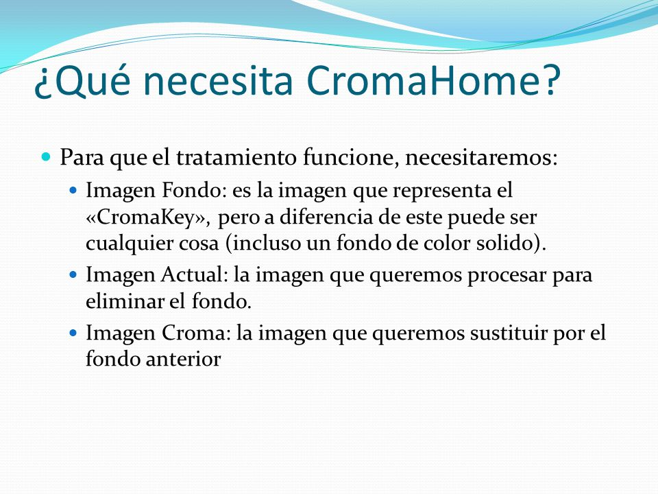 ¿Qué necesita CromaHome? Para que el tratamiento funcione, necesitaremos: Imagen Fondo: es la imagen que representa el «CromaKey», pero a diferencia d