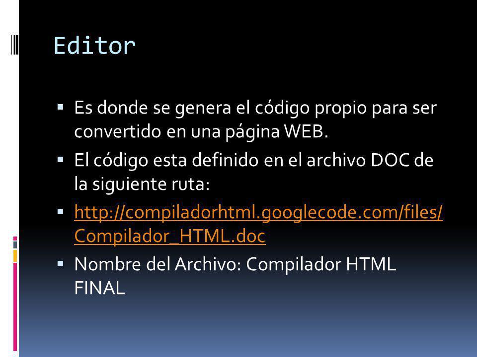 Editor Es donde se genera el código propio para ser convertido en una página WEB. El código esta definido en el archivo DOC de la siguiente ruta: http