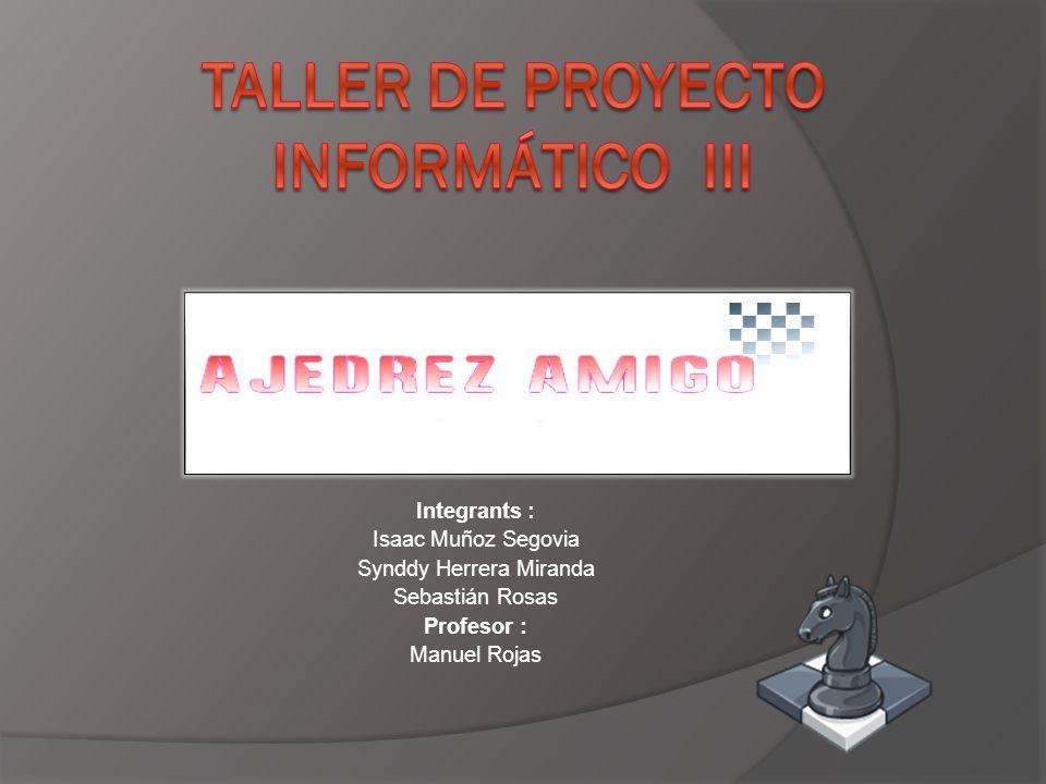 Integrants : Isaac Muñoz Segovia Synddy Herrera Miranda Sebastián Rosas Profesor : Manuel Rojas e