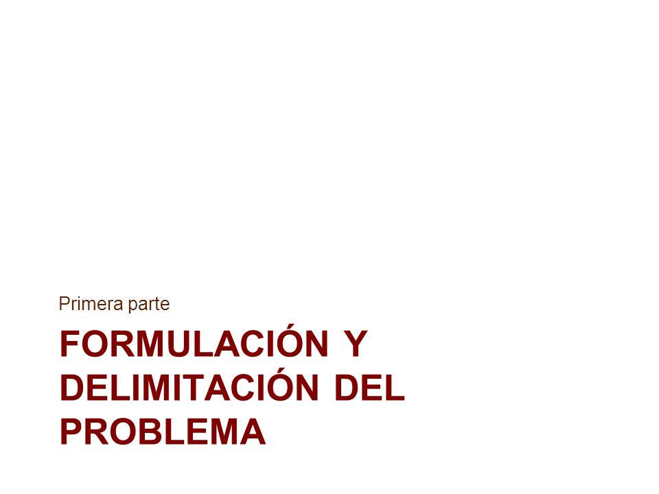 FORMULACIÓN Y DELIMITACIÓN DEL PROBLEMA Primera parte