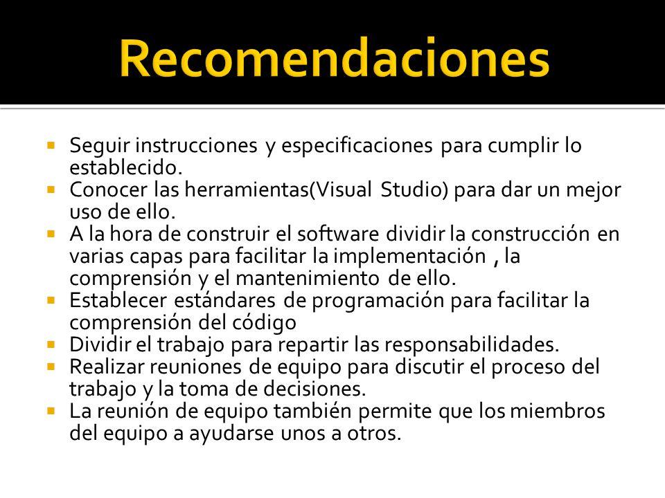 Seguir instrucciones y especificaciones para cumplir lo establecido. Conocer las herramientas(Visual Studio) para dar un mejor uso de ello. A la hora