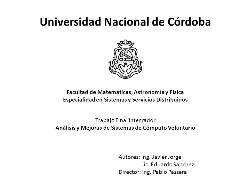 Universidad Nacional de Córdoba Facultad de Matemáticas, Astronomía y Física Especialidad en Sistemas y Servicios Distribuidos Autores: Ing.