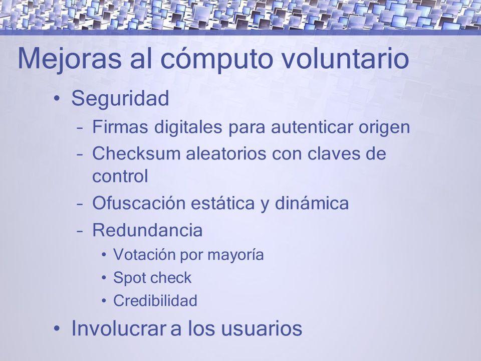 Mejoras al cómputo voluntario Seguridad –Firmas digitales para autenticar origen –Checksum aleatorios con claves de control –Ofuscación estática y dinámica –Redundancia Votación por mayoría Spot check Credibilidad Involucrar a los usuarios