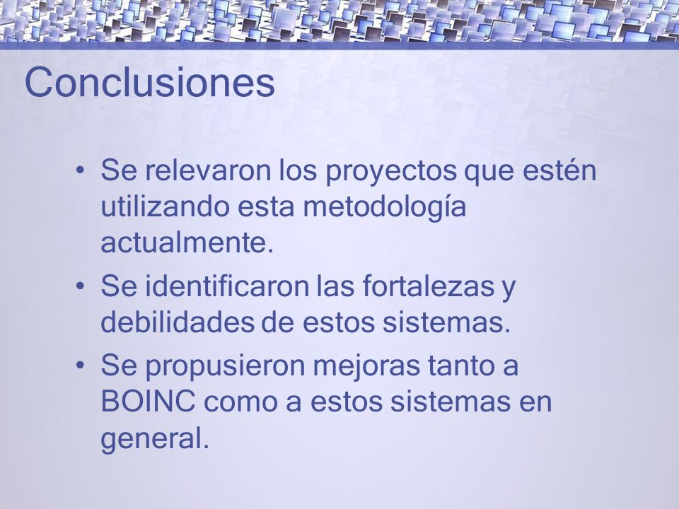 Conclusiones Se relevaron los proyectos que estén utilizando esta metodología actualmente.