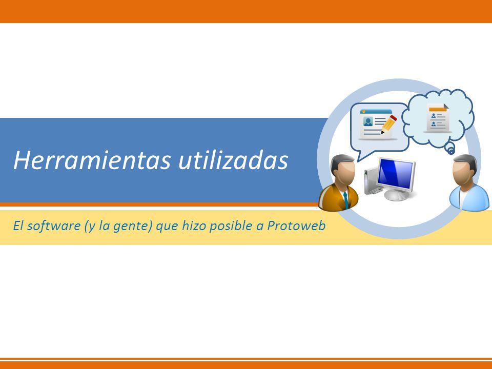 Herramientas utilizadas El software (y la gente) que hizo posible a Protoweb