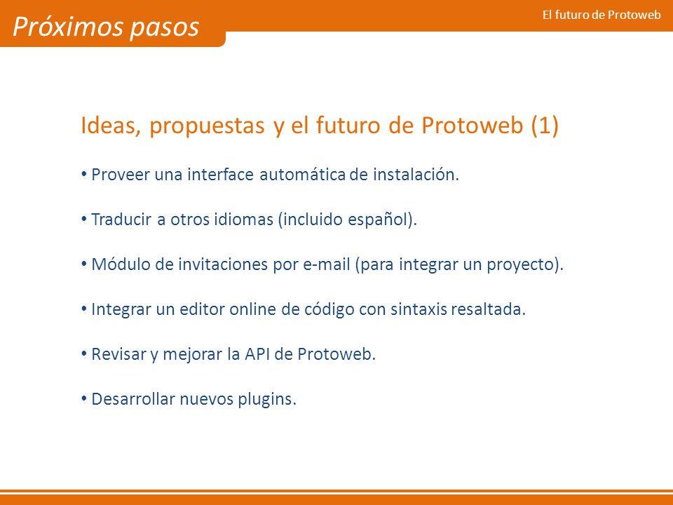 El futuro de Protoweb Próximos pasos Ideas, propuestas y el futuro de Protoweb (1) Proveer una interface automática de instalación. Traducir a otros i