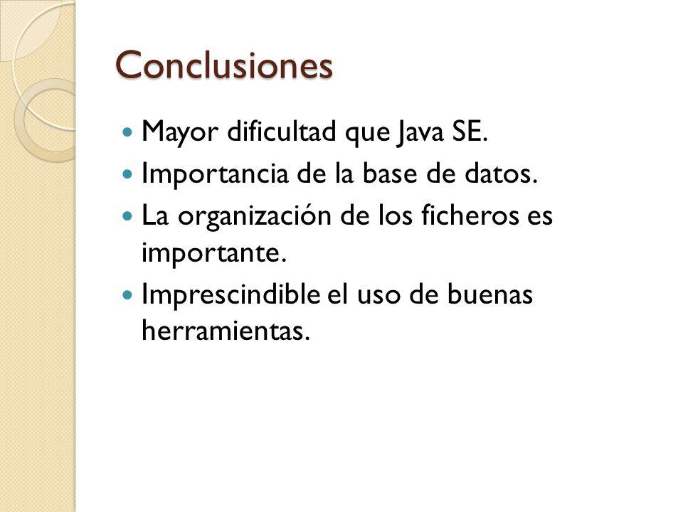Conclusiones Mayor dificultad que Java SE.Importancia de la base de datos.