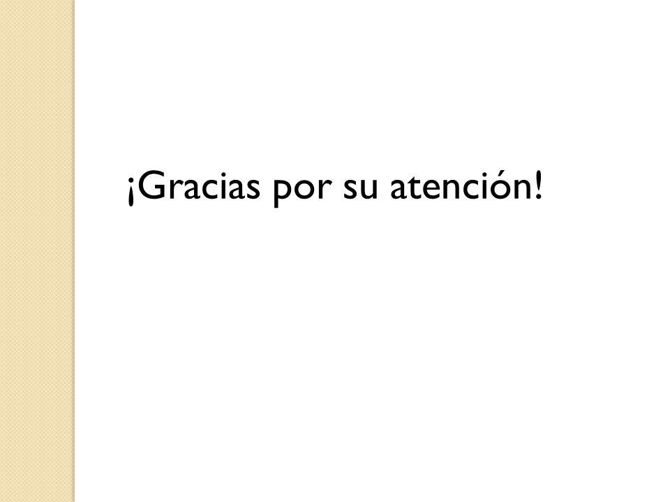 ¡Gracias por su atención!