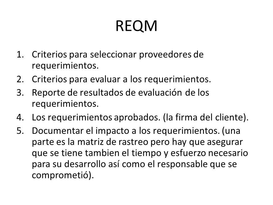 REQM 1.Criterios para seleccionar proveedores de requerimientos. 2.Criterios para evaluar a los requerimientos. 3.Reporte de resultados de evaluación