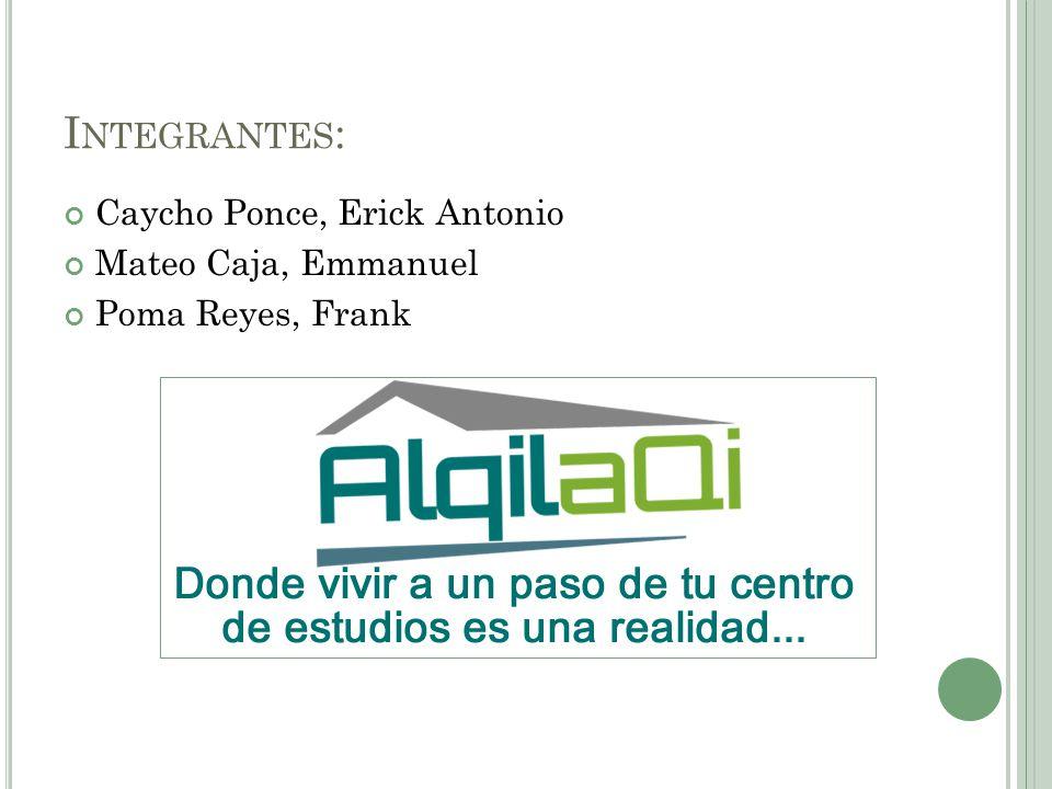 I NTEGRANTES : Caycho Ponce, Erick Antonio Mateo Caja, Emmanuel Poma Reyes, Frank
