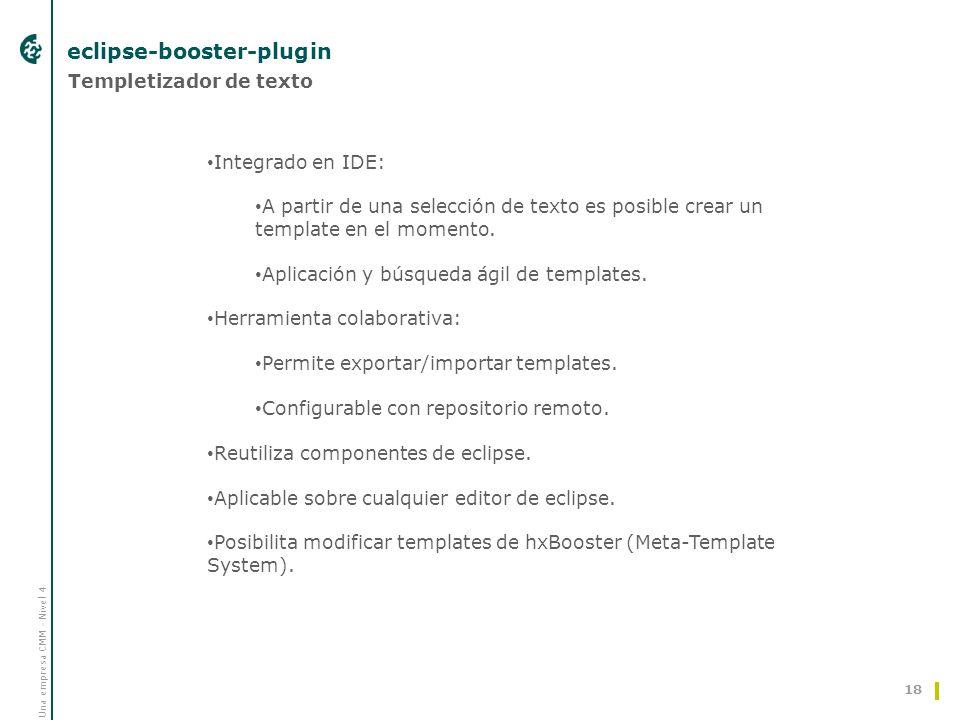 Una empresa CMM - Nivel 4 eclipse-booster-plugin 18 Templetizador de texto Integrado en IDE: A partir de una selección de texto es posible crear un template en el momento.