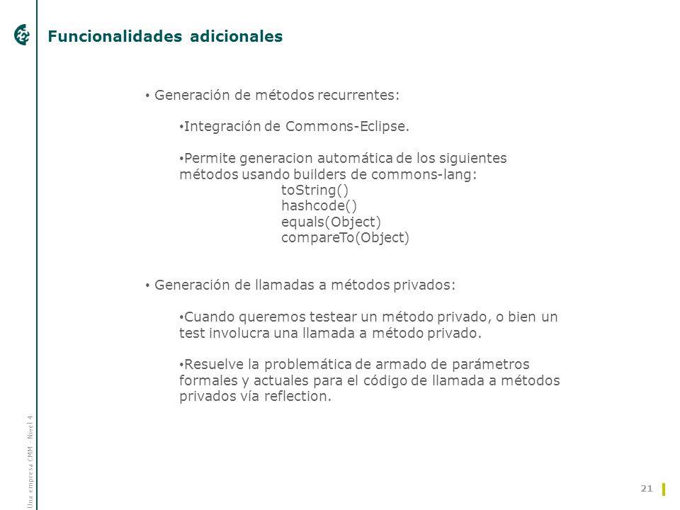 Una empresa CMM - Nivel 4 Funcionalidades adicionales 21 Generación de métodos recurrentes: Integración de Commons-Eclipse. Permite generacion automát