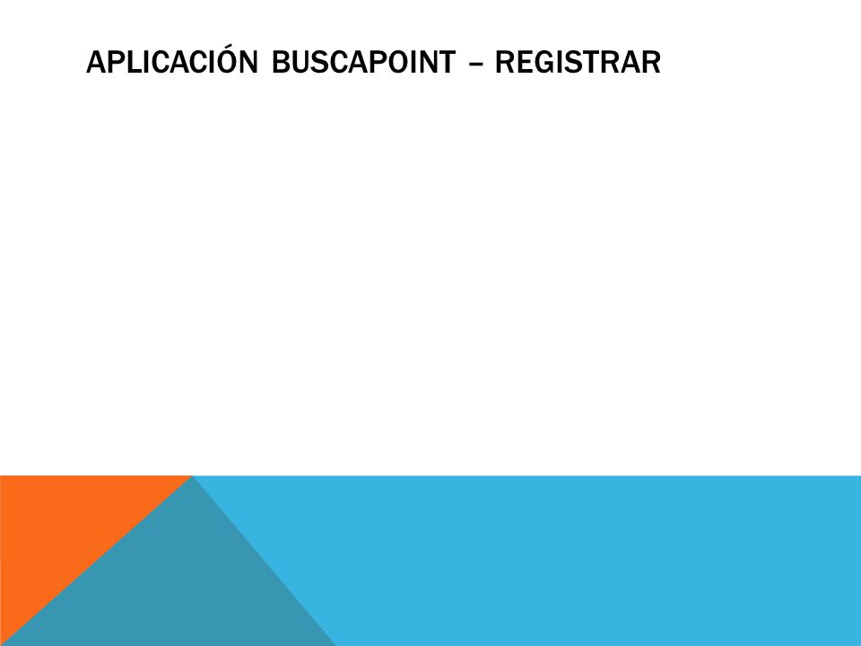 APLICACIÓN BUSCAPOINT – REGISTRAR