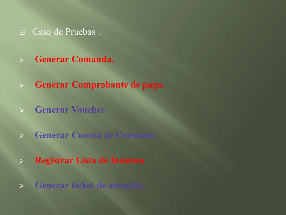 Caso de Pruebas : Generar Comanda. Generar Comprobante de pago. Generar Voucher. Generar Cuenta de Consumo. Registrar Lista de Insumos Generar ticket