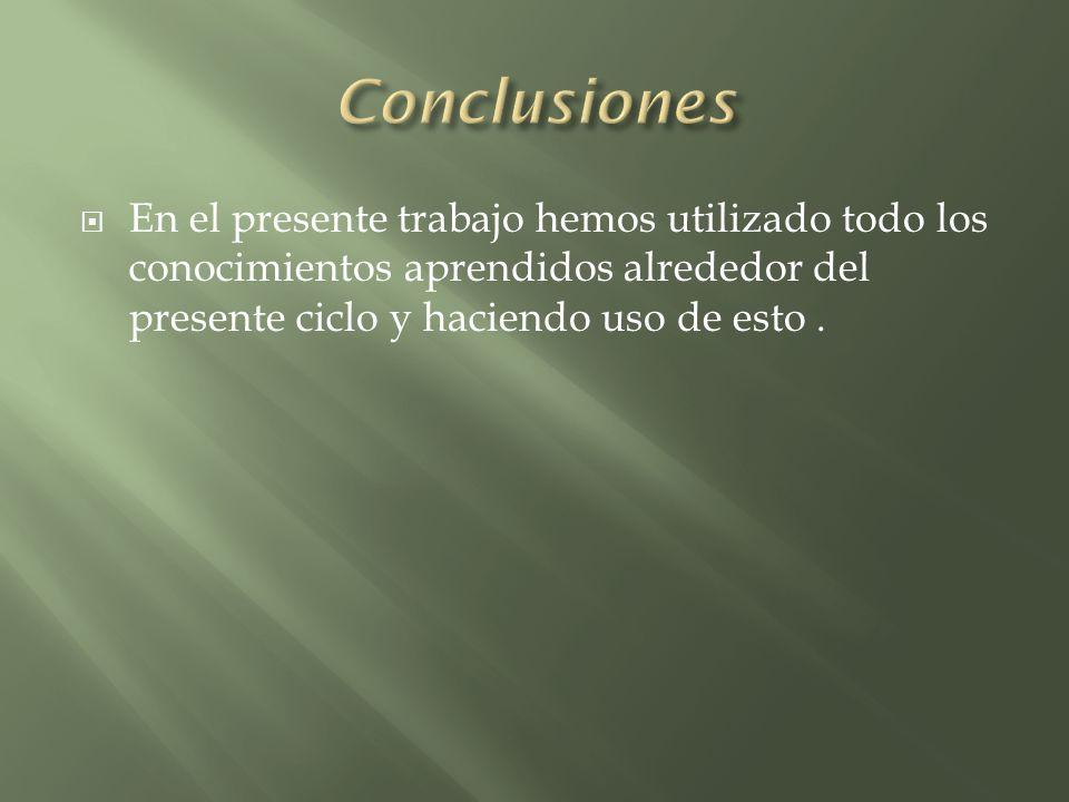 En el presente trabajo hemos utilizado todo los conocimientos aprendidos alrededor del presente ciclo y haciendo uso de esto.