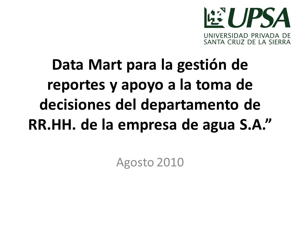Data Mart para la gestión de reportes y apoyo a la toma de decisiones del departamento de RR.HH. de la empresa de agua S.A. Agosto 2010