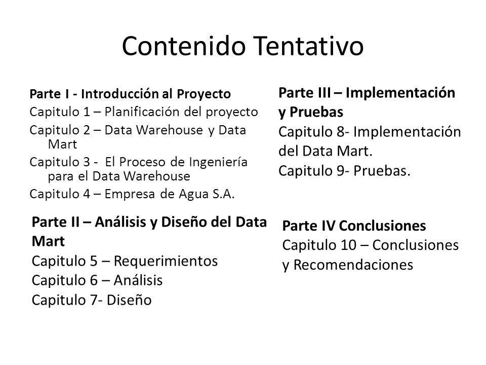 Contenido Tentativo Parte I - Introducción al Proyecto Capitulo 1 – Planificación del proyecto Capitulo 2 – Data Warehouse y Data Mart Capitulo 3 - El