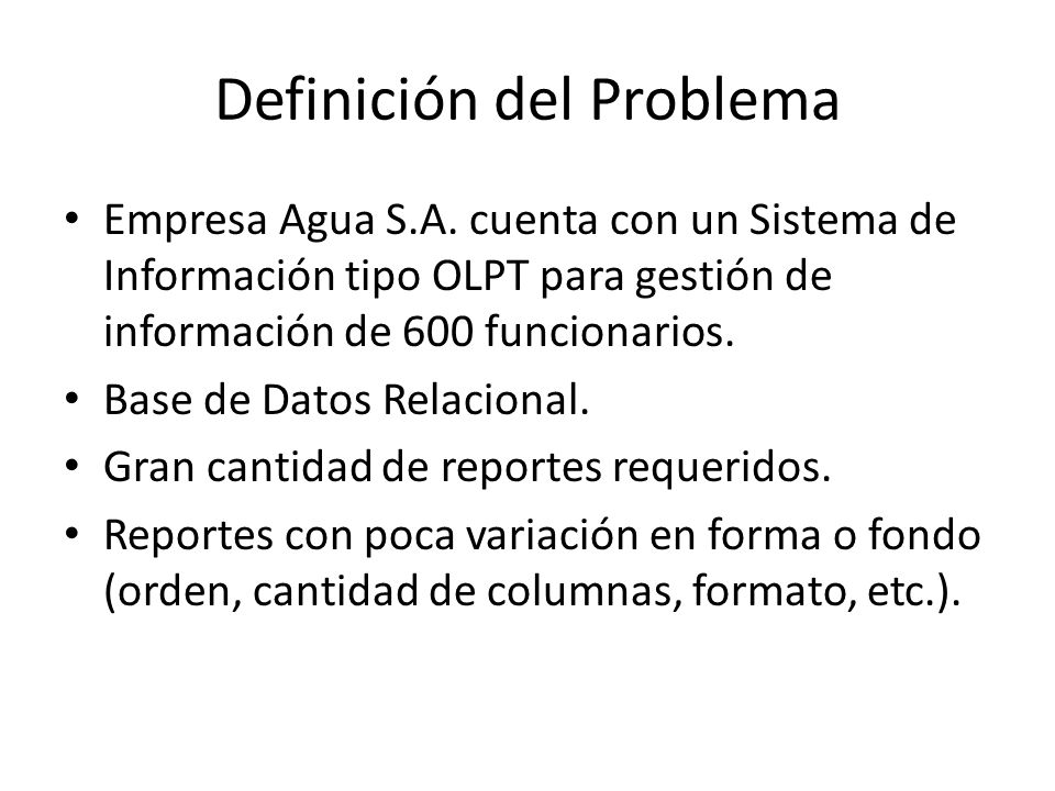 Definición del Problema Empresa Agua S.A. cuenta con un Sistema de Información tipo OLPT para gestión de información de 600 funcionarios. Base de Dato