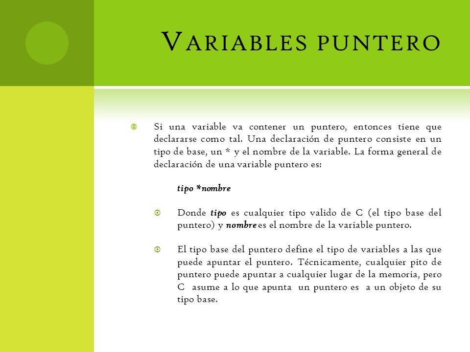 V ARIABLES PUNTERO Si una variable va contener un puntero, entonces tiene que declararse como tal. Una declaración de puntero consiste en un tipo de b