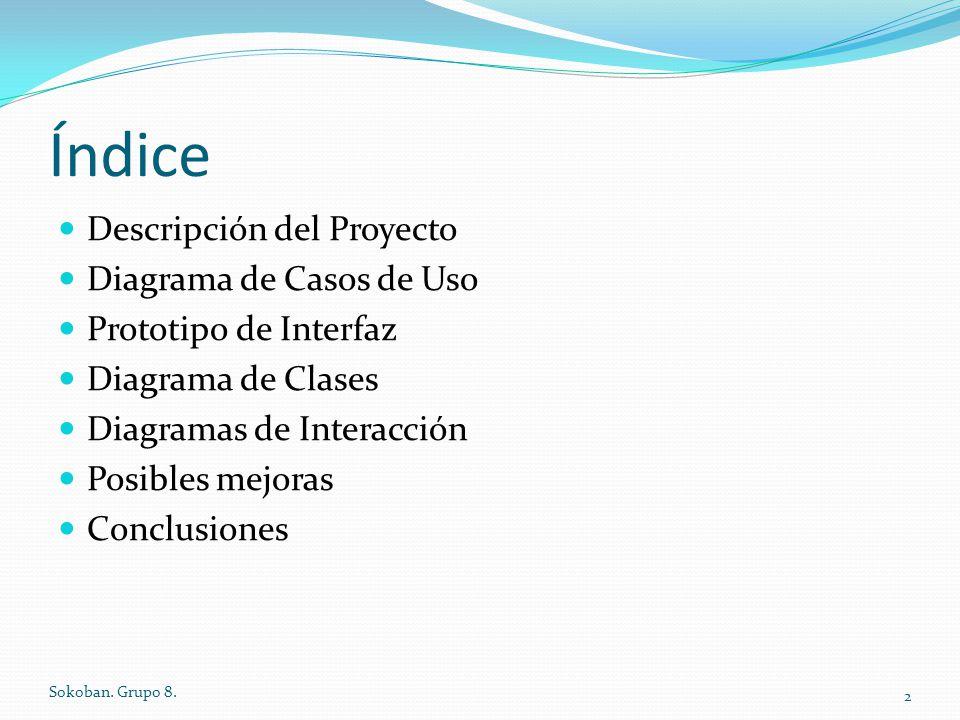 Índice Descripción del Proyecto Diagrama de Casos de Uso Prototipo de Interfaz Diagrama de Clases Diagramas de Interacción Posibles mejoras Conclusion