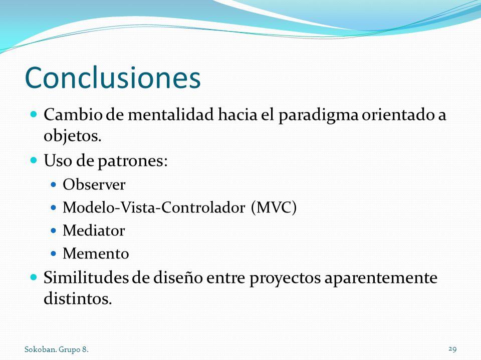 Conclusiones Cambio de mentalidad hacia el paradigma orientado a objetos. Uso de patrones: Observer Modelo-Vista-Controlador (MVC) Mediator Memento Si