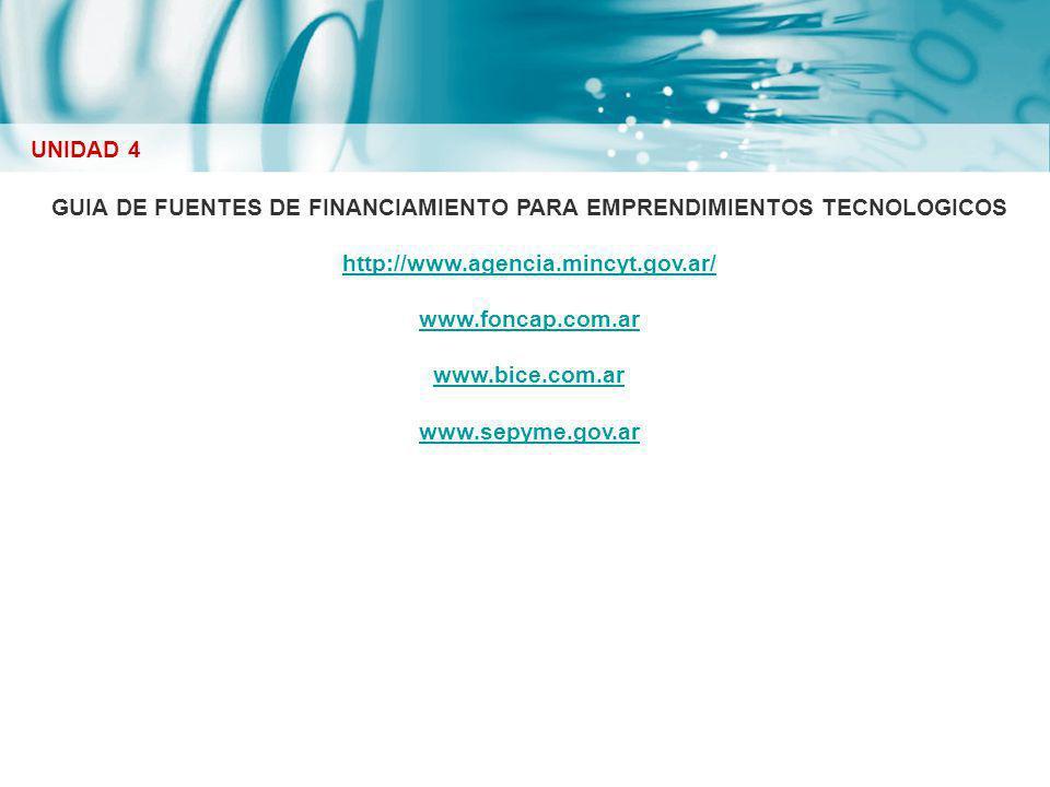 GUIA DE FUENTES DE FINANCIAMIENTO PARA EMPRENDIMIENTOS TECNOLOGICOS http://www.agencia.mincyt.gov.ar/ www.foncap.com.ar www.bice.com.ar www.sepyme.gov